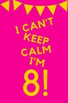 I Can't Keep Calm I'm 8!