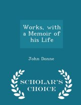 Works, with a Memoir of His Life - Scholar's Choice Edition