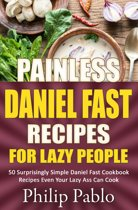 Painless Daniel Fast Recipes For Lazy People 50 Surprisingly Simple Daniel Fast Cookbook Recipes Even Your Lazy Ass Can Cook