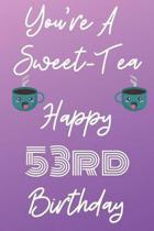 You're A Sweet-Tea Happy 53rd Birthday