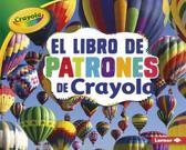 El Libro de Patrones de Crayola (R) (the Crayola (R) Patterns Book)