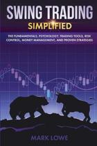 Swing Trading: Simplified - The Fundamentals, Psychology, Trading Tools, Risk Control, Money Management, And Proven Strategies