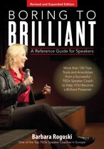 Boring to Brilliant! A Reference Guide for Speakers 2nd Edition