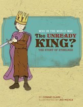 Who in the World Was The Unready King?: The Story of Ethelred (Who in the World)