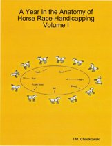 A Year In the Anatomy of Horse Race Handicapping Volume I
