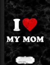 I Love My Mom Composition Notebook