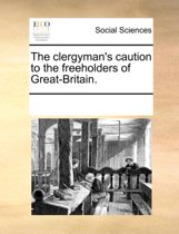 The Clergyman's Caution to the Freeholders of Great-Britain