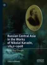 Russian Central Asia in the Works of Nikolai Karazin, 1842-1908: Ambivalent Triumph