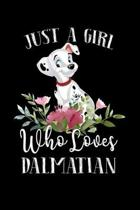Just a Girl Who Loves Dalmatian: Perfect Dalmatian Lover Gift For Girl. Cute Notebook for Dalmatian Lover. Gift it to your Sister, Daughter, Mother, M
