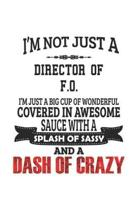 I'm Not Just A Director of F.O. I'm Just A Big Cup Of Wonderful Covered In Awesome Sauce With A Splash Of Sassy And A Dash Of Crazy