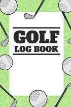 Golf Log Book: Small Green Golfing Logbook With Scorecard Template Like Tracking Sheets And Yardage Pages To Track Your Game Stats