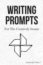 Writing Prompts: For the Creatively Insane: Surprisingly Volume 3