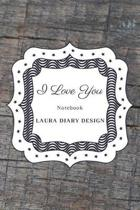 I Love You (Notebook) Laura Diary Design