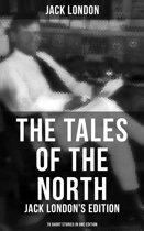 The Tales of the North: Jack London's Edition - 78 Short Stories in One Edition