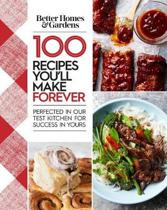 Better Homes and Gardens 100 Recipes You Will Make Forever