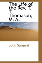 The Life of the REV. T. T. Thomason, M. A.
