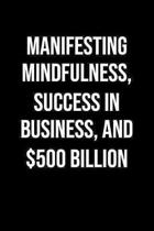 Manifesting Mindfulness Success In Business And 500 Billion: A soft cover blank lined journal to jot down ideas, memories, goals, and anything else th