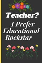 Teacher? I Prefer Educational Rockstar