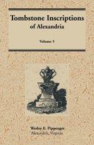 Tombstone Inscriptions of Alexandria, Virginia