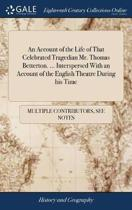 An Account of the Life of That Celebrated Tragedian Mr. Thomas Betterton. ... Interspersed with an Account of the English Theatre During His Time