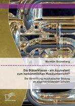 Die Bl serklasse - Ein quivalent Zum Herk mmlichen Musikunterricht? Die Vermittlung Musikalischer Bildung an Allgemeinbildenden Schulen