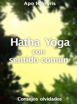Hatha Yoga con sentido común: consejos olvidados