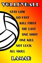 Volleyball Stay Low Go Fast Kill First Die Last One Shot One Kill Not Luck All Skill Lamar