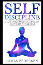 Self Discipline: Change Your Mindset and Learn How to Get Things Done