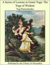 A Series of Lessons in Gnani Yoga: The Yoga of Wisdom