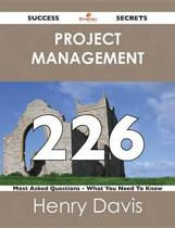 Project Management 226 Success Secrets - 226 Most Asked Questions On Project Management - What You Need To Know