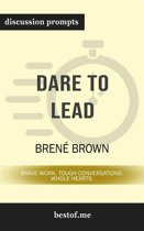 Summary: ''Dare to Lead: Brave Work. Tough Conversations. Whole Hearts.'' by Brené Brown | Discussion Prompts