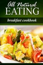All Natural Eating - Breakfast Cookbook