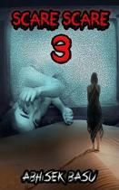 Scare Scare 3: An anthology of thirteen nail-biting short horror stories about ghosts, psychopaths, monsters, imaginary friends and O