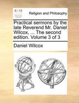 Practical Sermons by the Late Reverend Mr. Daniel Wilcox, ... the Second Edition. Volume 3 of 3