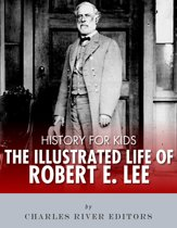 History for Kids: The Illustrated Life of Robert E. Lee
