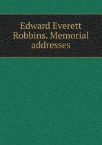 Edward Everett Robbins. Memorial Addresses