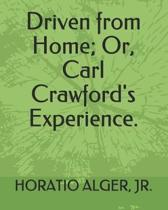 Driven from Home; Or, Carl Crawford's Experience.