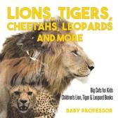 Lions, Tigers, Cheetahs, Leopards and More Big Cats for Kids Children's Lion, Tiger & Leopard Books
