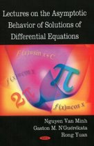 Lectures on the Asymptotic Behavior of Solutions of Differential Equations