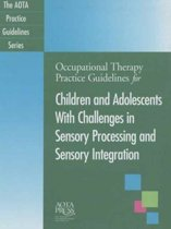 Occupational Therapy Practice Guidelines for Children and Adolescents With Challenges in Sensory Processing and Sensory Integration
