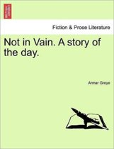 Not in Vain. a Story of the Day.