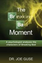 The Breaking Bad Moment: A psychologist analyzes the characters of Breaking Bad