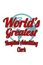 World's Greatest Hospital Admitting Clerk: Cool Hospital Admitting Clerk Notebook, Hospital Admitting Assistant Journal Gift, Diary, Doodle Gift or No