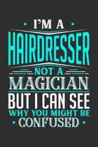 I'm A Hairdresser Not A Magician But I can See Why You Might Be Confused