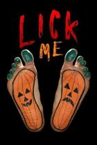 lick Me: halloween human pumpkin feet Lined Notebook / Diary / Journal To Write In 6''x9'' for Scary Halloween, Spooky Ghosts, Pu