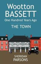Wootton Bassett One Hundred Years Ago - the Town