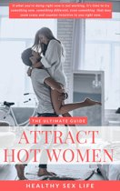 The Ultimate Guide to Attract HOT Women & Have a Healthy SEX Life