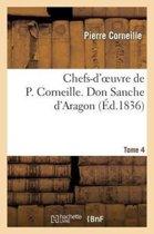 Chefs-d'Oeuvre de P. Corneille. Tome 4 Don Sanche d'Aragon