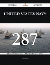 United States Navy 287 Success Secrets - 287 Most Asked Questions On United States Navy - What You Need To Know