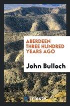 Aberdeen Three Hundred Years Ago